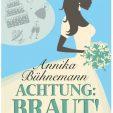 """""""Achtung Braut"""" von Annika Bühnemann"""